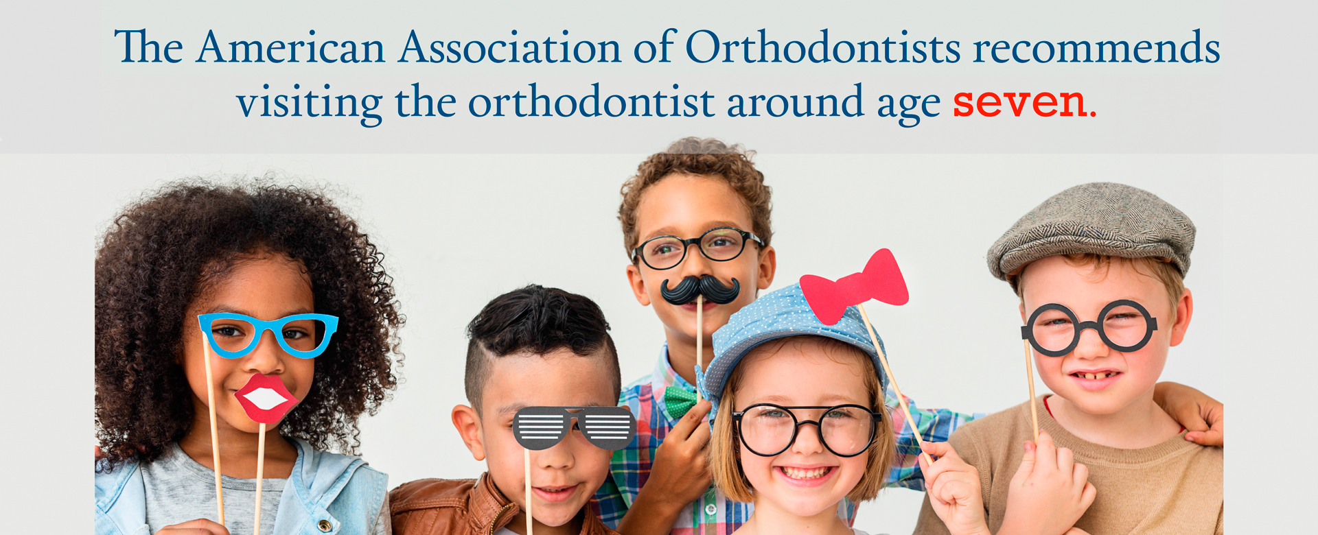 The American Association of Orthodontists recommends visiting the orthodontist around age seven